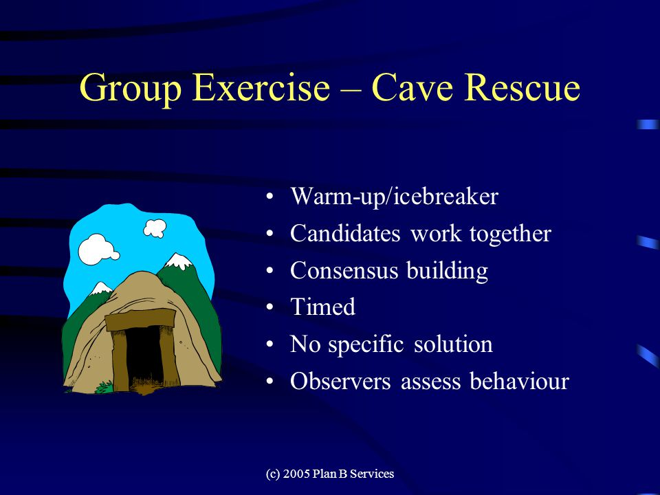 (c) 2005 Plan B Services Group Exercise – Cave Rescue Its your turn.