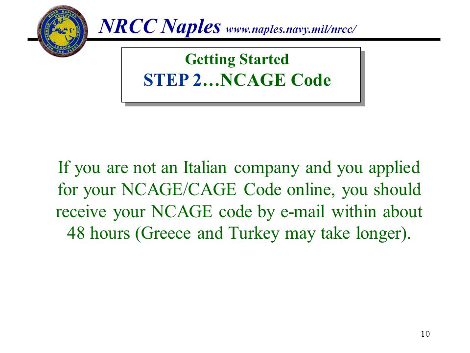 NRCC Naples www.naples.navy.mil/nrcc/ 10 Getting Started STEP 2…NCAGE Code If you are not an Italian company and you applied for your NCAGE/CAGE Code