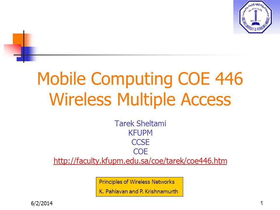 6/2/20141 Mobile Computing COE 446 Wireless Multiple Access Tarek Sheltami KFUPM CCSE COE http://faculty.kfupm.edu.sa/coe/tarek/coe446.htm Principles
