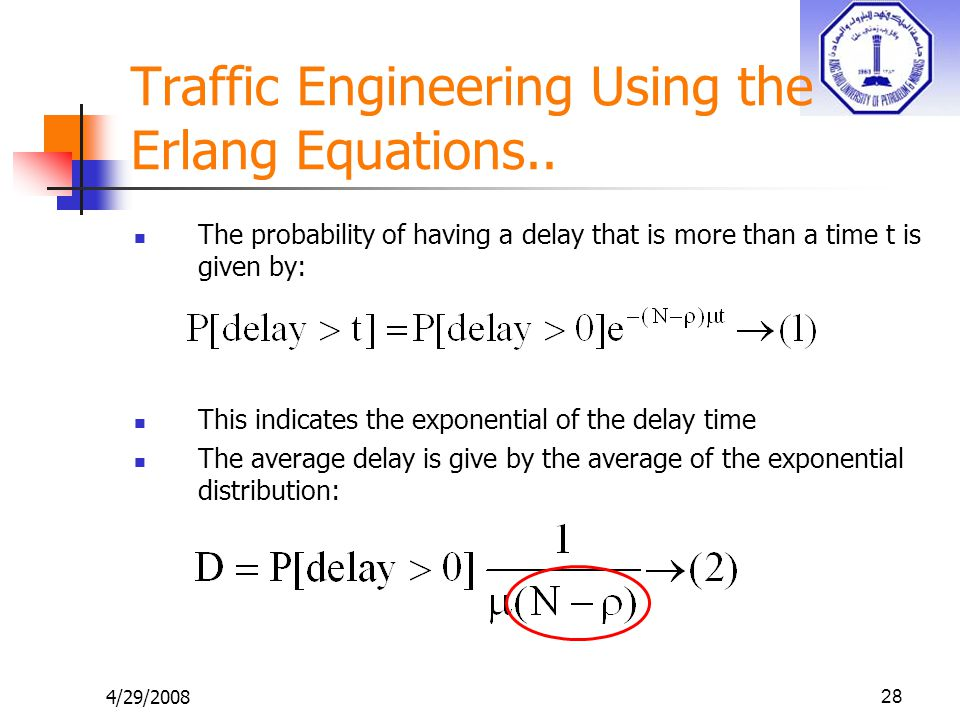 4/29/200828 Traffic Engineering Using the Erlang Equations.. The probability of having a delay that is more than a time t is given by: This indicates