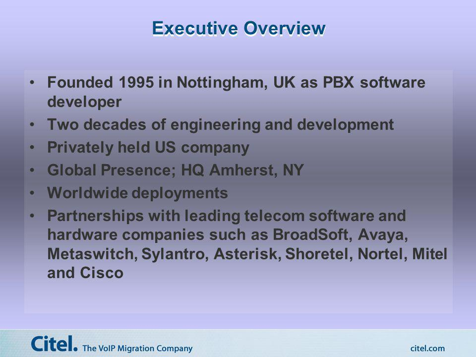 Executive Overview Founded 1995 in Nottingham, UK as PBX software developer Two decades of engineering and development Privately held US company Globa