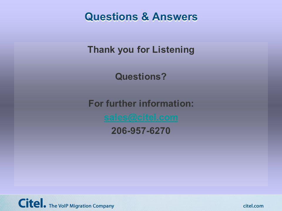 Questions & Answers Thank you for Listening Questions? For further information: sales@citel.com 206-957-6270