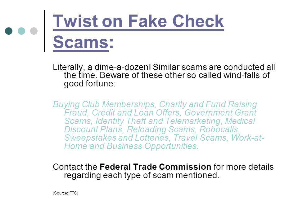 Twist on Fake Check Scams: Literally, a dime-a-dozen! Similar scams are conducted all the time. Beware of these other so called wind-falls of good for