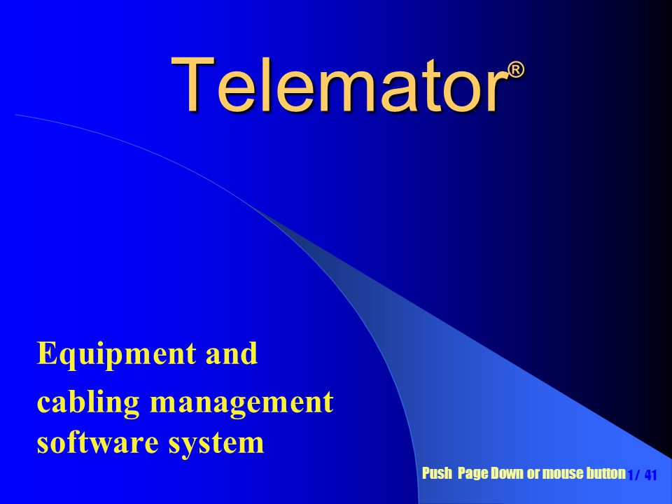 Telemator ® Equipment and cabling management software system 1 / 41 Push Page Down or mouse button
