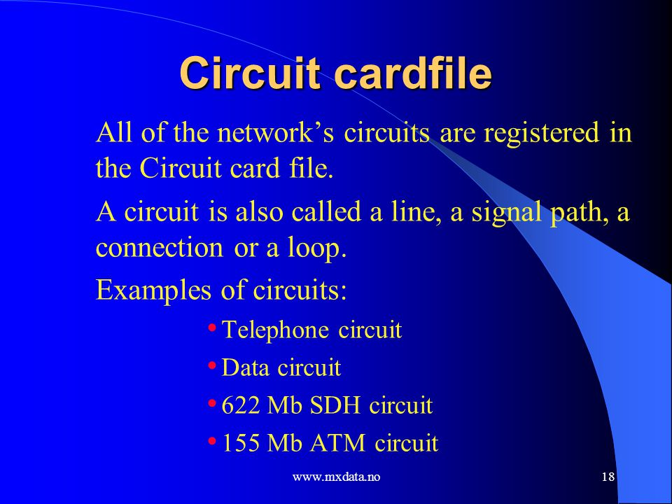 www.mxdata.no18 Circuit cardfile All of the networks circuits are registered in the Circuit card file. A circuit is also called a line, a signal path,