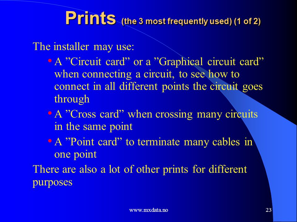 www.mxdata.no23 Prints (the 3 most frequently used) (1 of 2) The installer may use: A Circuit card or a Graphical circuit card when connecting a circu