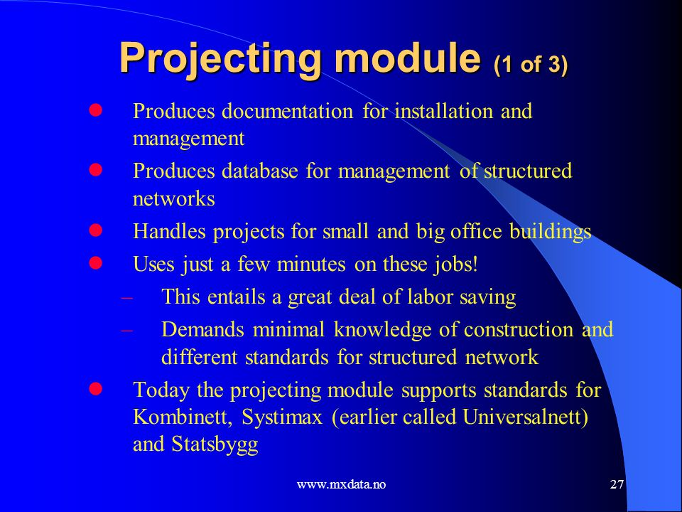 www.mxdata.no27 Projecting module (1 of 3) Produces documentation for installation and management Produces database for management of structured netwo