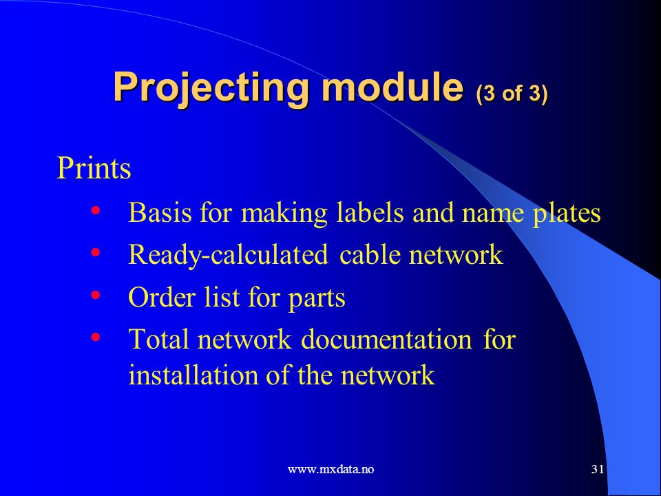 www.mxdata.no31 Projecting module (3 of 3) Prints Basis for making labels and name plates Ready-calculated cable network Order list for parts Total ne