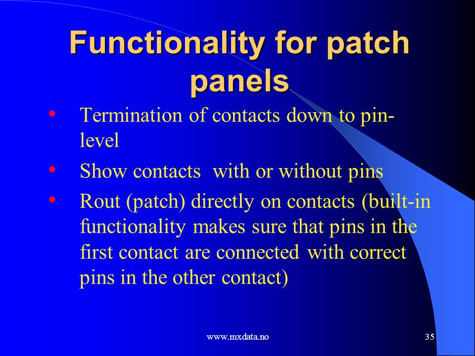 www.mxdata.no35 Functionality for patch panels Termination of contacts down to pin- level Show contacts with or without pins Rout (patch) directly on