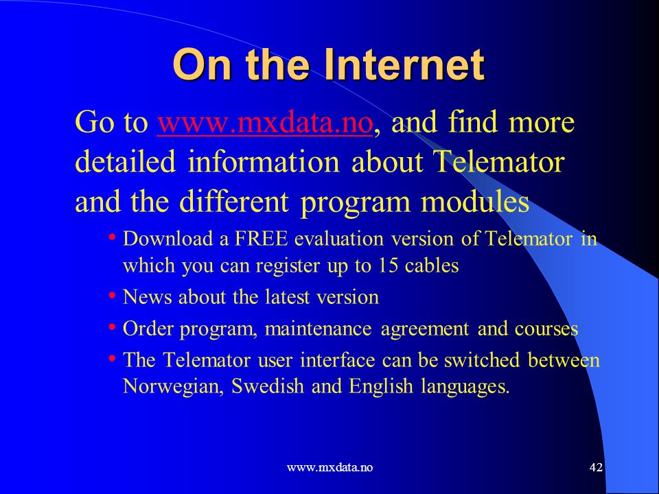www.mxdata.no42 On the Internet Go to www.mxdata.no, and find more detailed information about Telemator and the different program moduleswww.mxdata.no