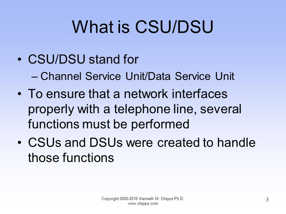 What Does a CSU Do A channel service unit, or CSU, is the first device the external telephone line encounters on the customer premises As recently as the early 1980s, CSUs were always owned by the telephone company, which leased the devices to customers Copyright 2000-2010 Kenneth M.