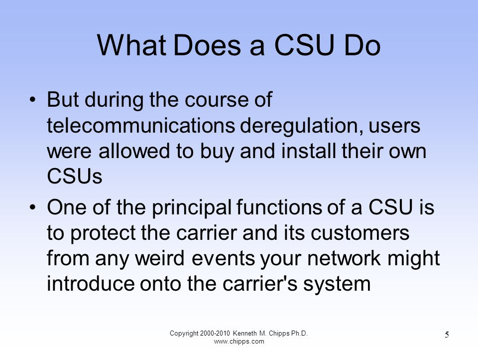 CSU/DSU Configuration In general just be sure you can hook it to both the demarc and the router that will be used There are three basic things that must be done to configure a CSU/DSU for a typical T Carrier or Frame Relay application –Bit Framing –Data Stream Framing –Number of Channels Copyright 2000-2010 Kenneth M.