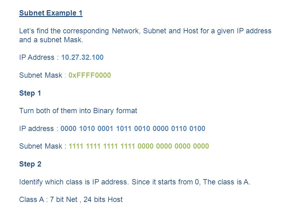 Subnet Example 1 Lets find the corresponding Network, Subnet and Host for a given IP address and a subnet Mask.