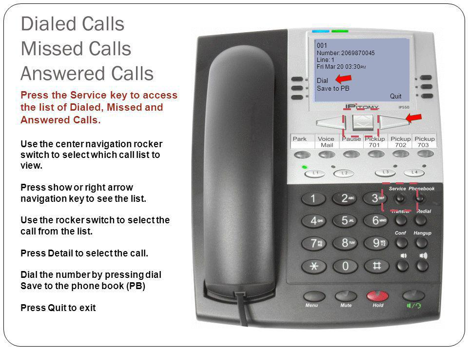 Dialed Calls Missed Calls Answered Calls SERVICE 1*Dialed Call List 2 Missed Call List 3 Answered Call List Show Quit Press the Service key to access the list of Dialed, Missed and Answered Calls.