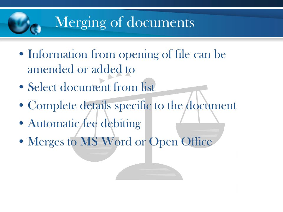 Merging of documents Information from opening of file can be amended or added to Select document from list Complete details specific to the document Automatic fee debiting Merges to MS Word or Open Office