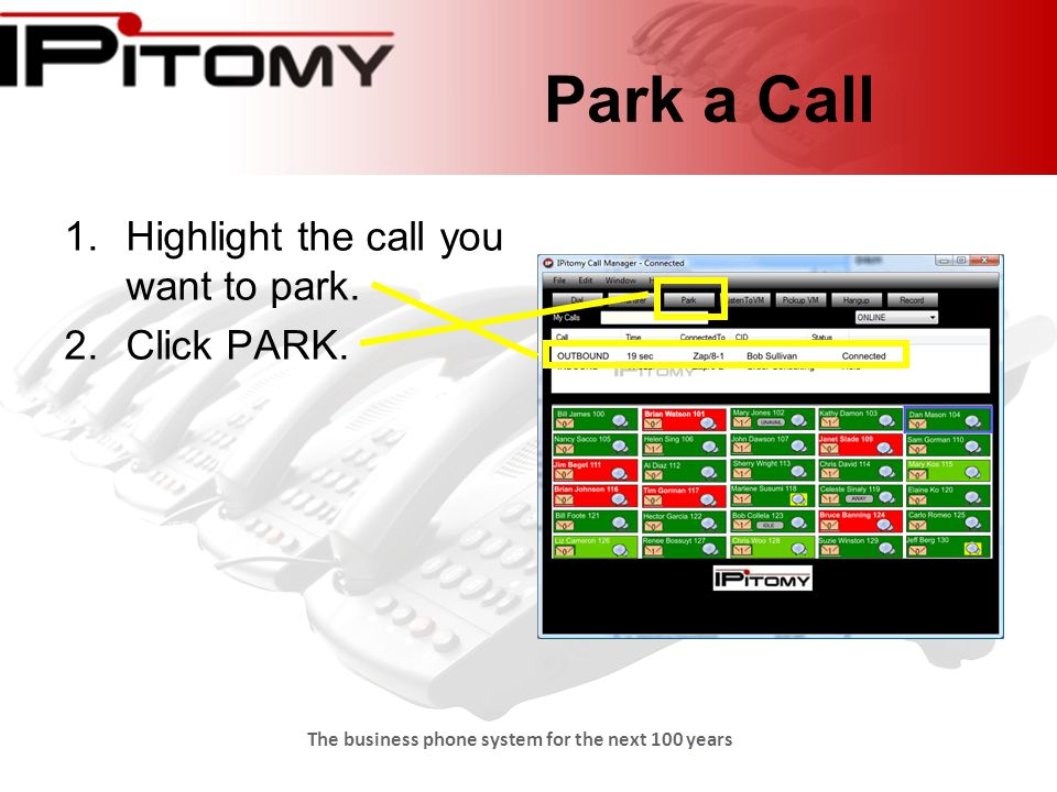 The business phone system for the next 100 years Park a Call 1.Highlight the call you want to park.