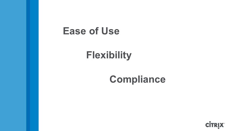 Ease of Use Flexibility Compliance