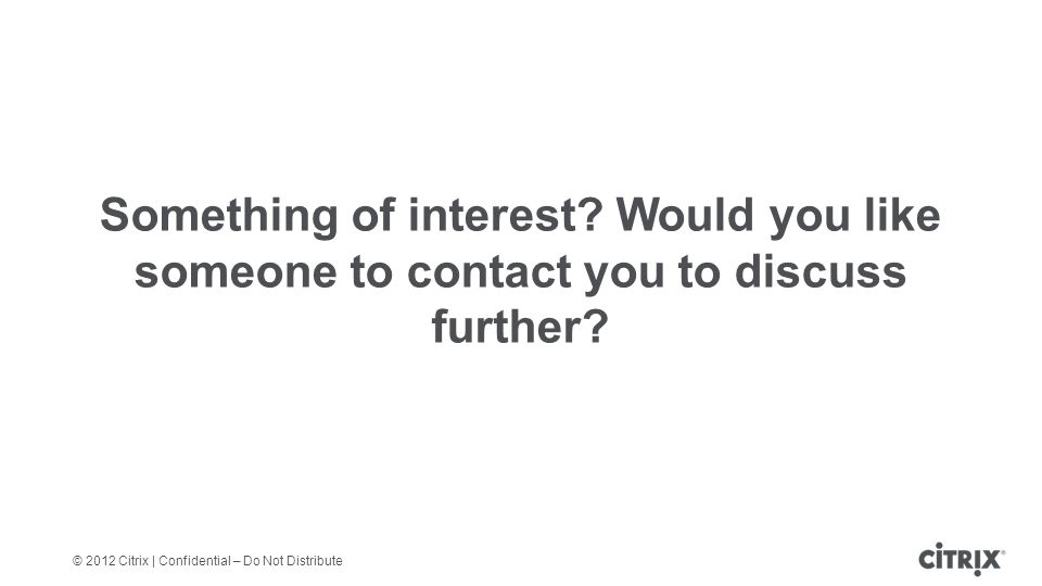 © 2012 Citrix | Confidential – Do Not Distribute Something of interest.