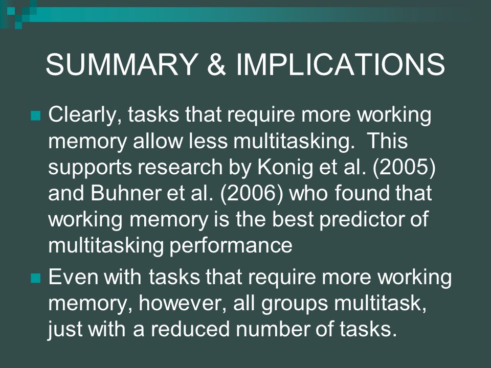 SUMMARY & IMPLICATIONS Clearly, tasks that require more working memory allow less multitasking.