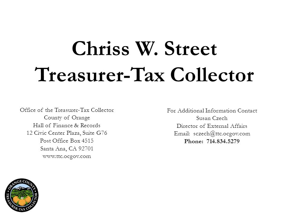 Chriss W. Street Treasurer-Tax Collector Office of the Treasurer-Tax Collector County of Orange Hall of Finance & Records 12 Civic Center Plaza, Suite