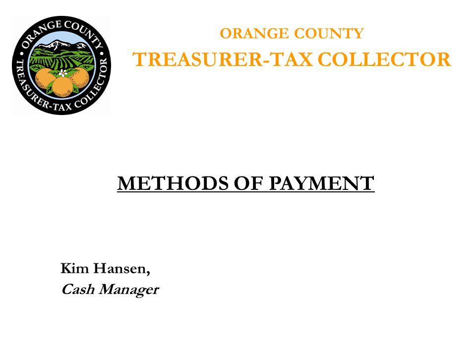 ORANGE COUNTY TREASURER-TAX COLLECTOR Kim Hansen, Cash Manager METHODS OF PAYMENT