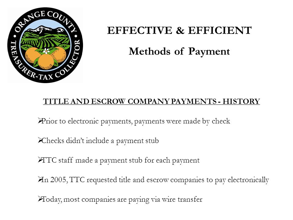 TITLE AND ESCROW COMPANY PAYMENTS - HISTORY Prior to electronic payments, payments were made by check Checks didnt include a payment stub TTC staff ma