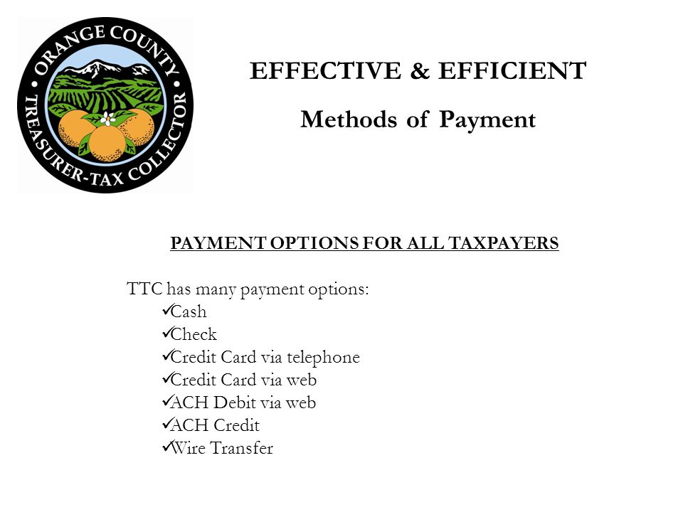 PAYMENT OPTIONS FOR ALL TAXPAYERS TTC has many payment options: Cash Check Credit Card via telephone Credit Card via web ACH Debit via web ACH Credit