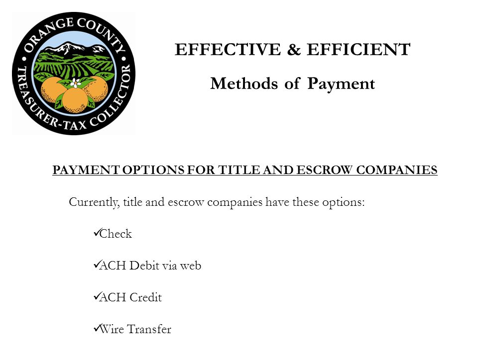 PAYMENT OPTIONS FOR TITLE AND ESCROW COMPANIES Currently, title and escrow companies have these options: Check ACH Debit via web ACH Credit Wire Trans