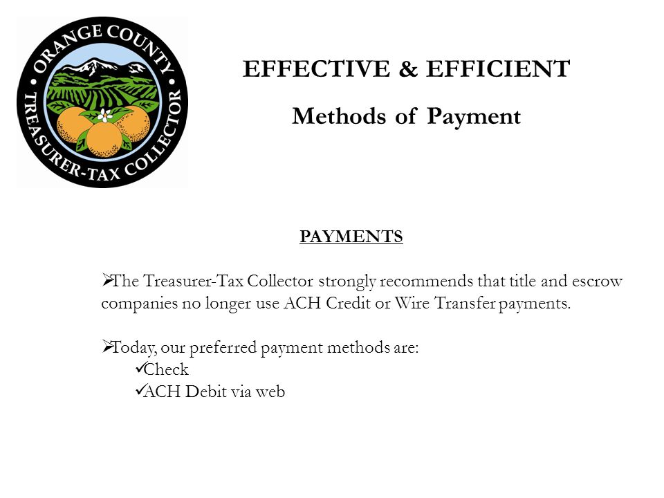 PAYMENTS The Treasurer-Tax Collector strongly recommends that title and escrow companies no longer use ACH Credit or Wire Transfer payments. Today, ou