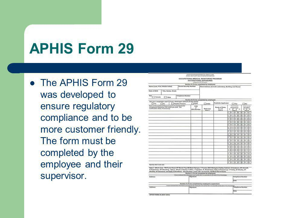APHIS Form 29 The APHIS Form 29 was developed to ensure regulatory compliance and to be more customer friendly. The form must be completed by the empl