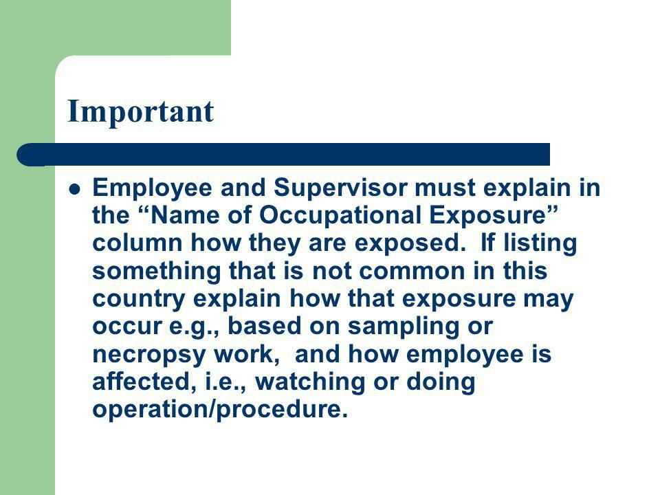 Important Employee and Supervisor must explain in the Name of Occupational Exposure column how they are exposed. If listing something that is not comm