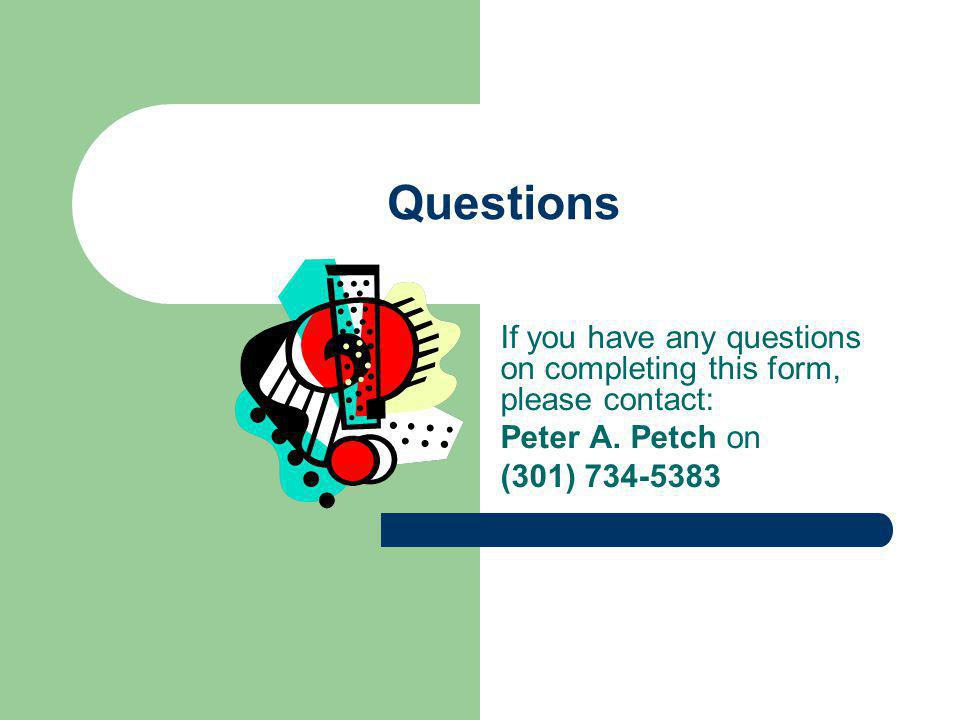 Questions If you have any questions on completing this form, please contact: Peter A.