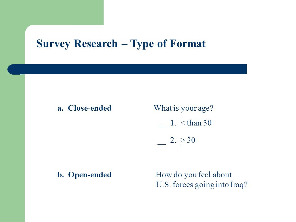 Survey Research – Type of Format a. Close-endedWhat is your age.