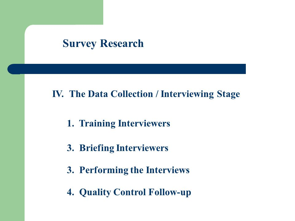 Survey Research IV. The Data Collection / Interviewing Stage 3.