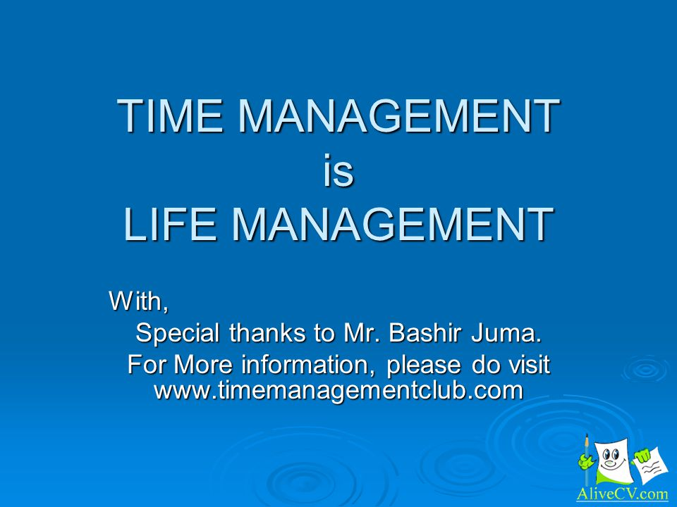 TIME MANAGEMENT is LIFE MANAGEMENT With, Special thanks to Mr.