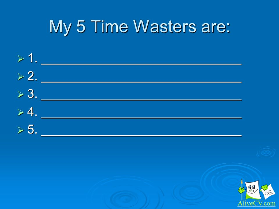 My 5 Time Wasters are: 1. _____________________________ 1.