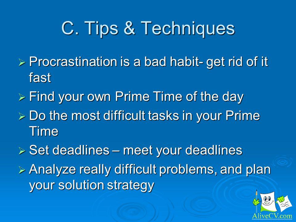 C. Tips & Techniques Procrastination is a bad habit- get rid of it fast Procrastination is a bad habit- get rid of it fast Find your own Prime Time of