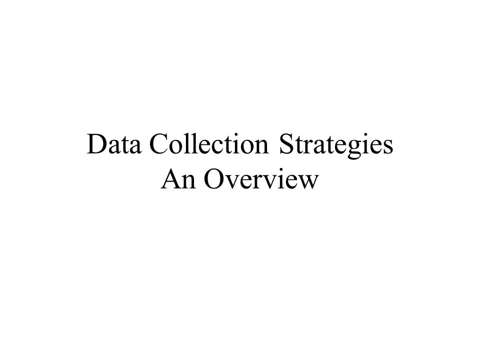 Data Collection Strategies An Overview