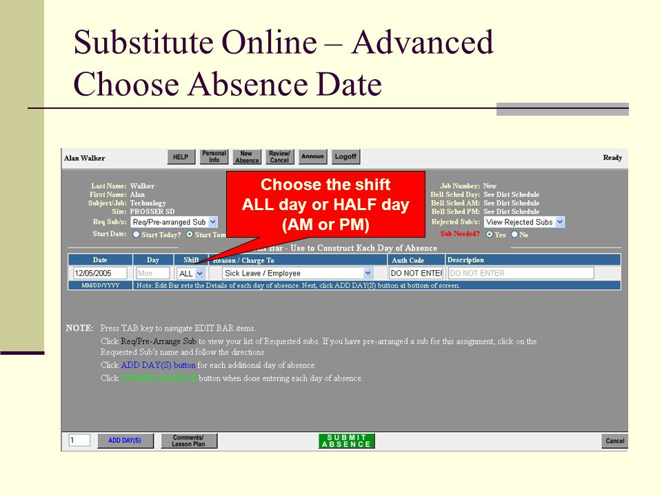 Substitute Online – Advanced Choose Absence Date Choose the shift ALL day or HALF day (AM or PM)