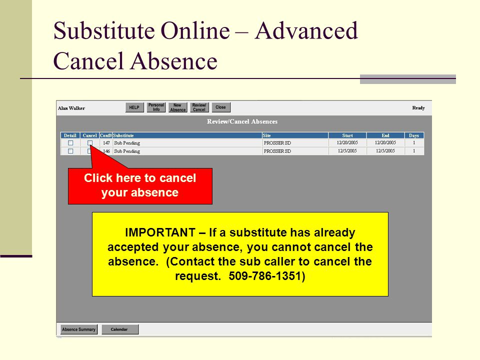 Substitute Online – Advanced Cancel Absence Click here to cancel your absence IMPORTANT – If a substitute has already accepted your absence, you canno