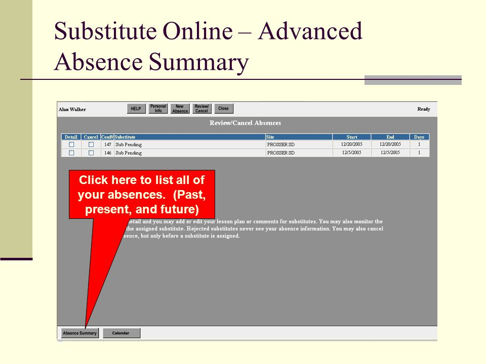 Substitute Online – Advanced Absence Summary Click here to list all of your absences. (Past, present, and future)