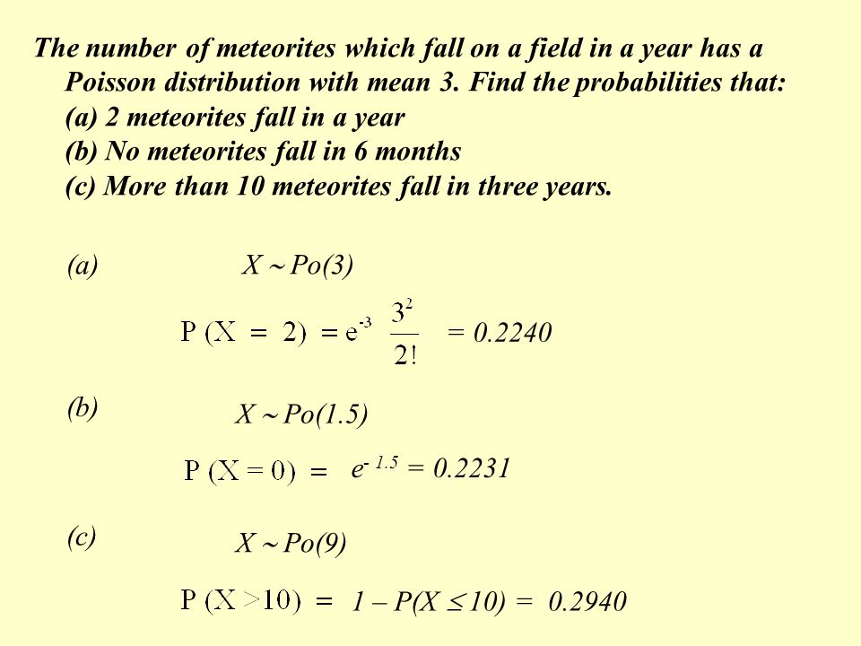 The number of meteorites which fall on a field in a year has a Poisson distribution with mean 3.