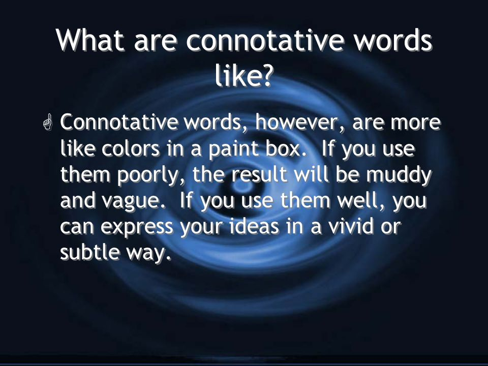 What are connotative words like? G Connotative words, however, are more like colors in a paint box. If you use them poorly, the result will be muddy a