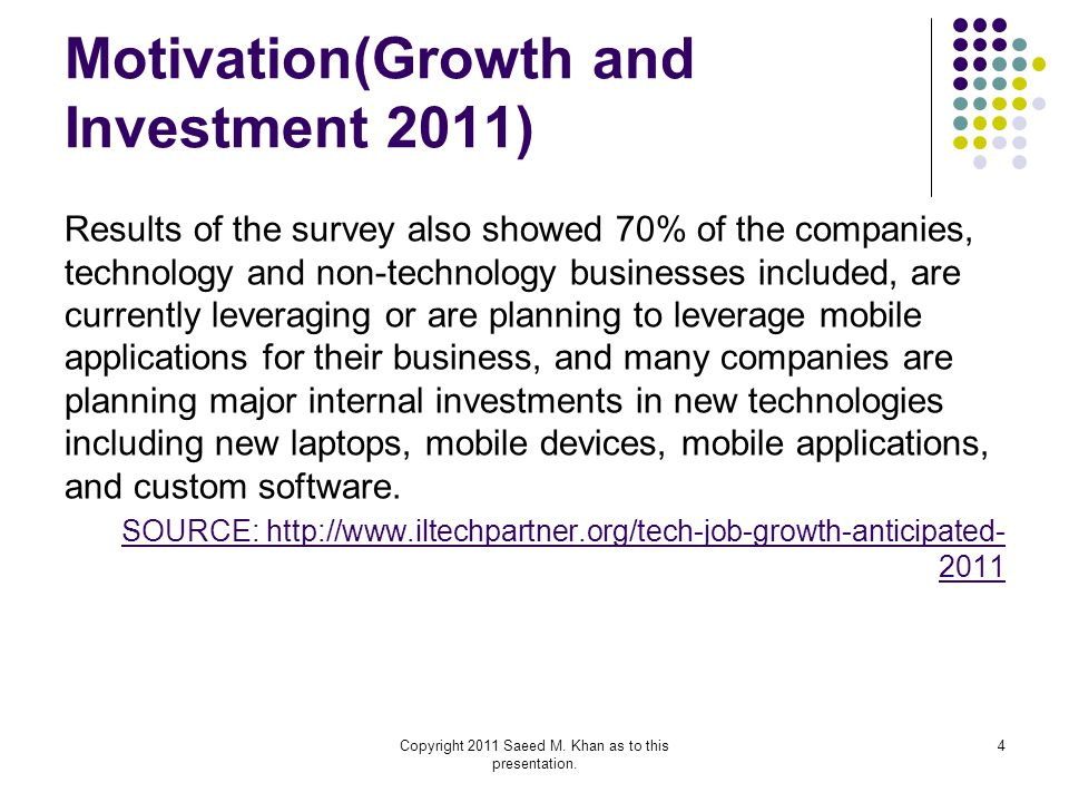 Motivation(Growth and Investment 2011) Results of the survey also showed 70% of the companies, technology and non-technology businesses included, are currently leveraging or are planning to leverage mobile applications for their business, and many companies are planning major internal investments in new technologies including new laptops, mobile devices, mobile applications, and custom software.