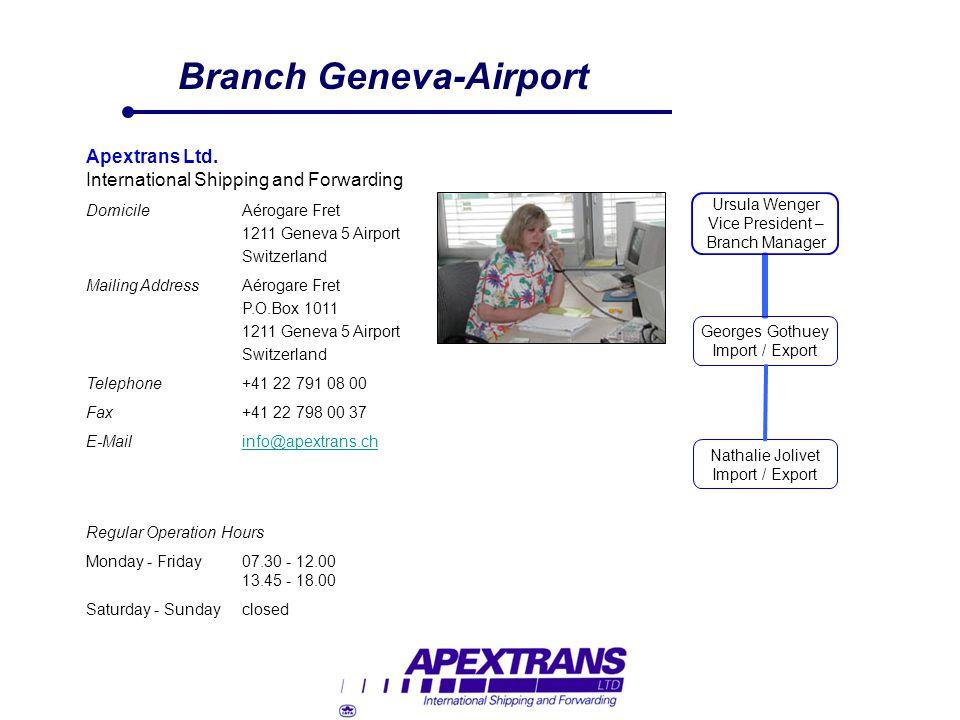 Branch Geneva-Airport Apextrans Ltd. International Shipping and Forwarding DomicileAérogare Fret 1211 Geneva 5 Airport Switzerland Mailing AddressAéro