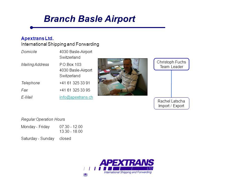 Branch Basle Airport Apextrans Ltd. International Shipping and Forwarding Domicile4030 Basle-Airport Switzerland Mailing AddressP.O.Box 103 4030 Basle