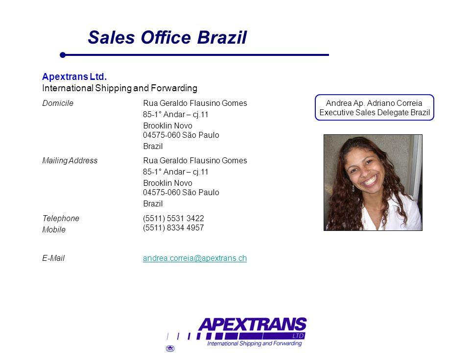 Sales Office Brazil Apextrans Ltd. International Shipping and Forwarding DomicileRua Geraldo Flausino Gomes 85-1° Andar – cj.11 Brooklin Novo 04575-06