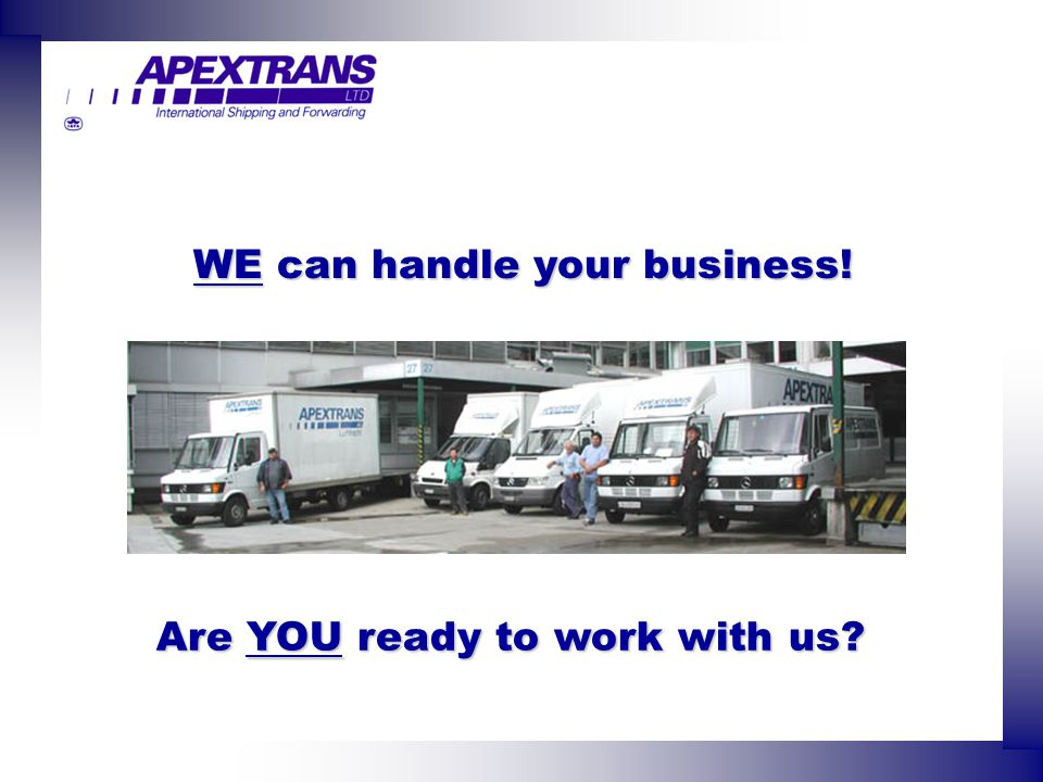 Are YOU ready to work with us? WE can handle your business!