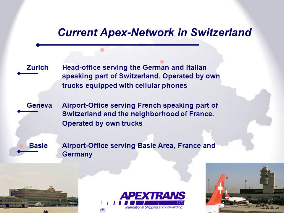 Current Apex-Network in Switzerland ZurichHead-office serving the German and Italian speaking part of Switzerland. Operated by own trucks equipped wit