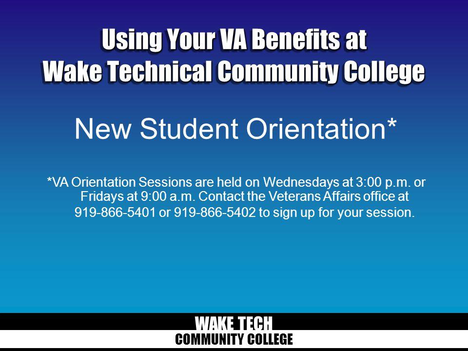 WAKE TECH COMMUNITY COLLEGE Using Your VA Benefits at Wake Technical Community College New Student Orientation* *VA Orientation Sessions are held on W
